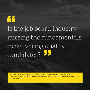 Is the job board industry missing the fundamentals to delivering quality candidates-
