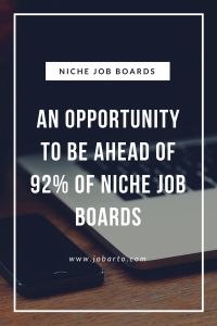 An opportunity to be ahead of 92% of niche job boards